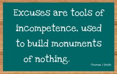 excuses are tools of incompetence -- tj smith